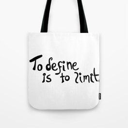 To define is to limit B Tote Bag