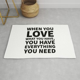 When You Love What You Have, You Have Everything You Need Rug