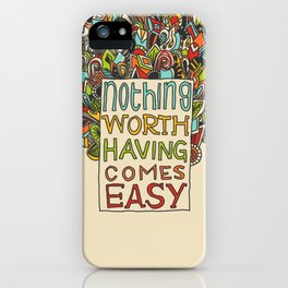 Nothing Comes Easy iPhone Case
