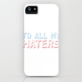 Haters Gonna Hate Tshirt Design To all my haters iPhone Case