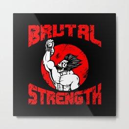 BRUTAL STRENGTH II Metal Print