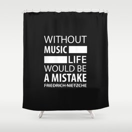 Without Music Life Would be a Mistake Shower Curtain