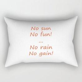 No sun no fun, no rain no gain Rectangular Pillow