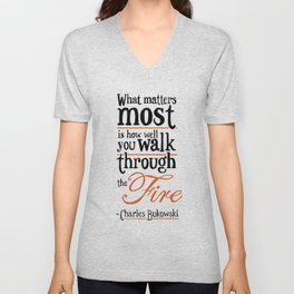 What Matters Most - Charles Bukowski Quote Unisex V-Neck