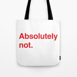 Absolutely not. (Red text) Tote Bag