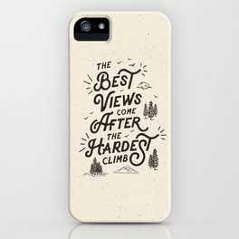 The Best Views Come After The Hardest Climb monochrome typography poster iPhone Case