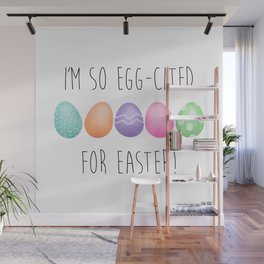 I'm So Egg-cited For Easter Wall Mural