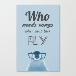 Who needs wings when your this fly Canvas Print
