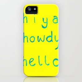 hiya, howdy, hello iPhone Case