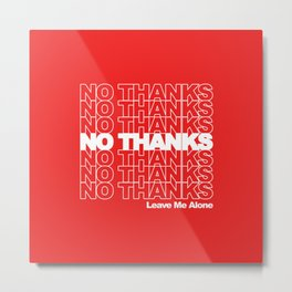 NO THANKS // Leave Me Alone (red) Metal Print