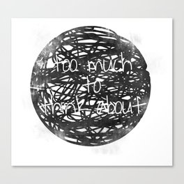 Too Much to Think About! Canvas Print