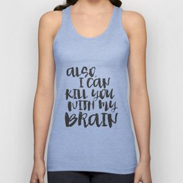 Firefly / Serenity - Also, I can kill you with my brain. Unisex Tank Top