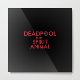 Dead Pool is my Spirit Animal Metal Print
