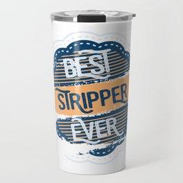 Best Stripper Ever Travel Mug