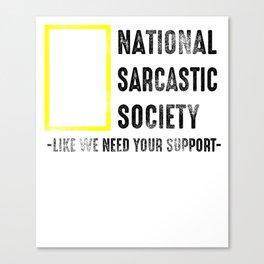 Sarcasm Society ironic slogan Gift Canvas Print