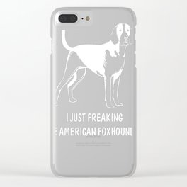 American-Foxhound-tshirt,-just-freaking-love-my-American-Foxhound. Clear iPhone Case