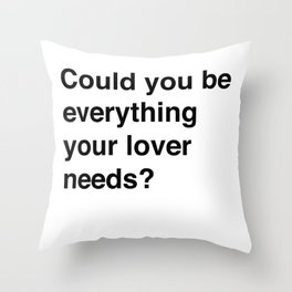 Everything Your Lover Needs Throw Pillow