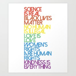 science is real blacklives matter nohuman is illegal love is love woman's right science Art Print