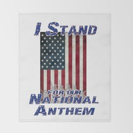 I Stand for the National Anthem Throw Blanket