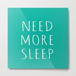 Need More Sleep Metal Print