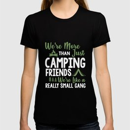 we are more than just camping friends we are like a really small gang together smile friend T-shirt