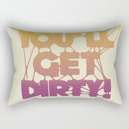 If you touch it, you'll get dirty! Rectangular Pillow