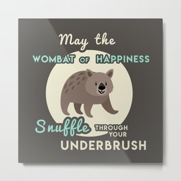 Wombat of Happiness Metal Print