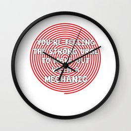 You're Feeling Urge to Make Out with a Mechanic T-Shirt Wall Clock