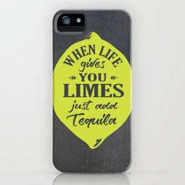 When Life gives You Limes just add Tequilla iPhone Case