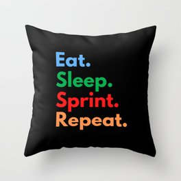 Eat. Sleep. Sprint. Repeat. Throw Pillow