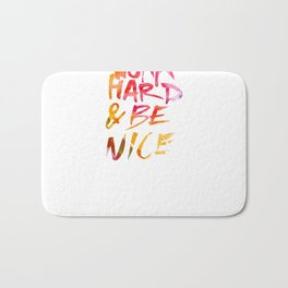 Work hard & be nice. Bath Mat