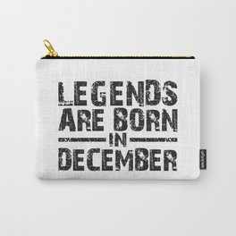 LEGENDS ARE BORN IN DECEMBER Carry-All Pouch