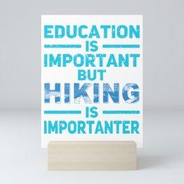 Education Is Important But Hiking Is Importanter pb Mini Art Print