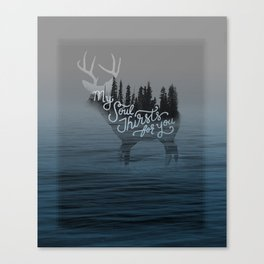 Psalm 42: My Soul Thirsts for you Canvas Print