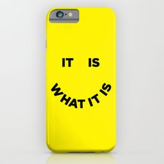 It Is What It Is Slim Case iPhone 6