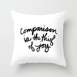 Comparison is the thief of joy (black and white) Throw Pillow