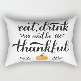 Eat, Drink and be Thankful calligraphy, Thanksgiving quote Rectangular Pillow