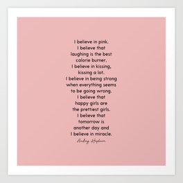 I Believe In Pink. I Believe That Laughing Is the Best Calorie Burner Art Print