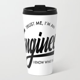 Trust Me, I'm an Engineer Travel Mug