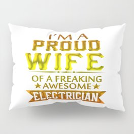 I'M A PROUD ELECTRICIAN'S WIFE Pillow Sham