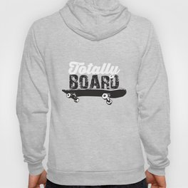 Totally Board Skateboard Funny Novelty Distressed T-Shirt Hoody