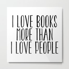 I Love Books More Than I love People Metal Print