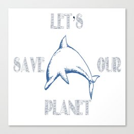 Let's save our planet Canvas Print