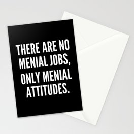 There are no menial jobs only menial attitudes Stationery Cards