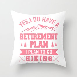 Yes I Do Have A Retirement Plan, I Plan To Go Hiking pw Throw Pillow