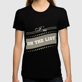 """I'm On The  List"" tee design. Makes a nice and cool gift this holiday! Go get yours now!  T-shirt"