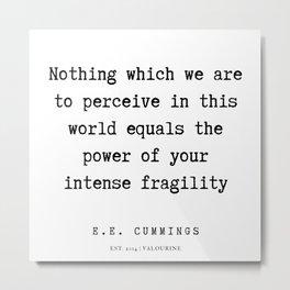 81   | E.E. Cummings Quotes | 200110 Metal Print