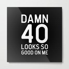 40 Looks Good Birthday Quote Metal Print
