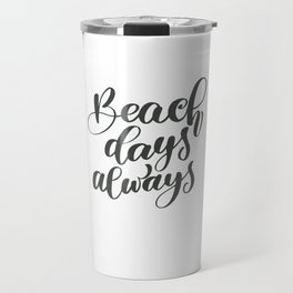 Beach Days Always Travel Mug