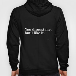 """You Disgust me, but I like it."" © Hoody"